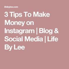 3 Tips To Make Money on Instagram | Blog & Social Media | Life By Lee