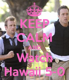 Keep calm and watch Hawaii 5-O!!
