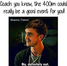 If my coach did that I would hate her for the rest of my life( in a friendly way)