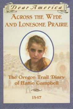 Across the Wide and Lonesome Prairie: The Oregon Trail Diary of Hattie Campbell, 1847