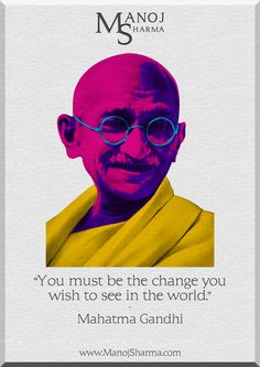 """Mahatma Gandhi - Manoj Sharma    """"You must be the change you wish to see in your world."""""""