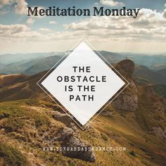 Meditation Monday: The Obstacle is the Path