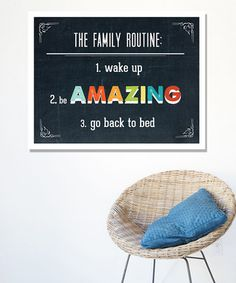 {The Family Routine} 1. Wake up 2. Be AMAZING 3. Go back to bed  *Love it.