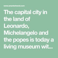 The capital city in the land of Leonardo, Michelangelo and the popes is today a living museum with gorgeous artwork, amazing architecture and inspiring ancient sites — yet at the same time it is alive and vibrant in a 21st-century way. It's an unforgettable city to visit, and we'll warn you right now: once you've …