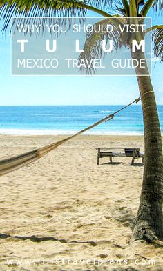 Mexico travel guide - Forget about Playa del Carmen or Cancun, go to Tulum instead!
