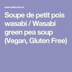 Soupe de petit pois wasabi / Wasabi green pea soup (Vegan, Gluten Free)