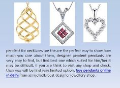 if you are think to visit any shop and check, then you will be find very limited option, buy pendants online in delhi from sonijewells best designer jewellery shop. http://sonijewells.in/product.php?id=16