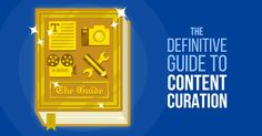 The definitive content curation guide - content marketing