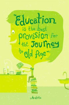 """Education is the best provision for the journey to old age,"" ~Aristotle via www.designworklife.com"