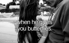 When he gives you butterflies.