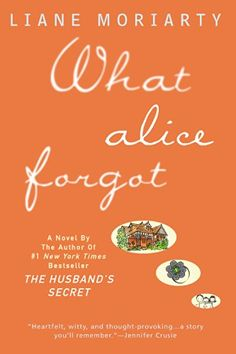 What Alice Forgot by Liane Moriarty-  When Alice wakes up with amnesia that wipes out the past 10 years, she's devastated to find out her life is nothing like she imagined, and she is not who she'd thought she'd be.  It's a fascinating concept that will keep you hooked.