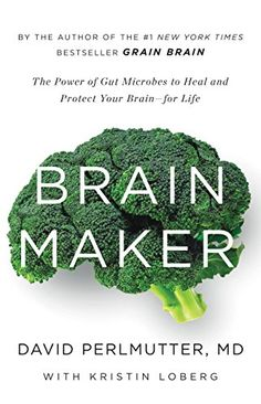Brain Maker: The Power of Gut Microbes to Heal and Protect Your Brain–for Life, David Perlmutter, eBook - Amazon.com