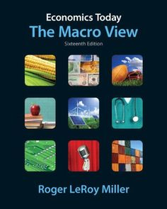 Economics Today: The Macro View (16th Edition) (Pearson Series in Economics) by Roger LeRoy Miller. $135.05. Edition - 16. Publisher: Prentice Hall; 16 edition (January 7, 2011). Publication: January 7, 2011. Save 31%!