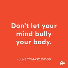 Don't let your mind bully your body. #motivation #bodypositive http://greatist.com/grow/body-positive-mantras