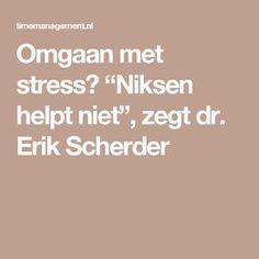 """Omgaan met stress? """"Niksen helpt niet"""", zegt dr. Erik Scherder"""