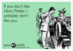 If you don't like Harry Potter, I probably don't like you. | Movies Ecard | someecards.com