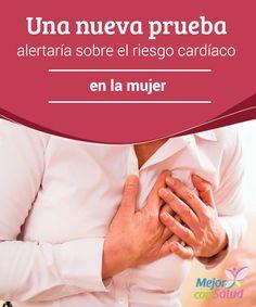 Una nueva prueba alertaría sobre el riesgo cardíaco en la mujer  Algo que debemos tener muy en cuenta es que, según la Organización Mundial de la Salud (OMS), la principal causa de mortalidad en la mujer son las enfermedades cardiovasculares.