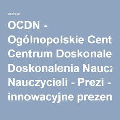 OCDN - Ogólnopolskie Centrum Doskonalenia Nauczycieli - Prezi - innowacyjne prezentacje Teaching Ideas
