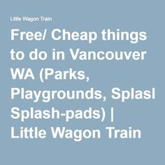 Free/ Cheap things to do in Vancouver WA (Parks, Playgrounds, Splash-pads)   Little Wagon Train