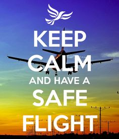 Poster created with the Keep Calm-o-matic. Why not create your own or discover our top posters? Pilot Quotes, Fly Quotes, Journey Quotes, Safe Flight Wishes, Safe Flight Quotes, Travel With Friends Quotes, Travel Quotes, Prayer For Safety And Protection, Have A Good Flight
