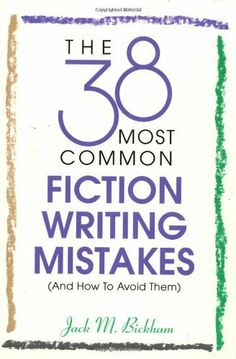 The 38 Most Common Fiction Writing Mistakes:Amazon:Books (Highly recommended resource - CK)