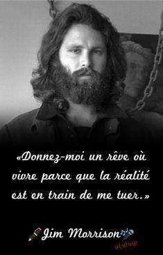 «Donnez-moi un rêve où vivre parce que la réalité est en train de me tuer.» Jim Morrison #JimMorrison