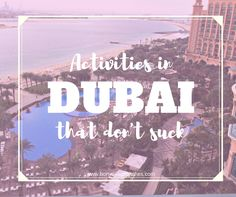 Activities in Dubai That Don't Suck    http://bonvoyagebitches.com