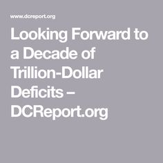 Looking Forward to a Decade of Trillion-Dollar Deficits – DCReport.org