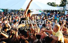 crowd surf :)