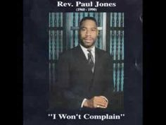 """""""I WON'T COMPLAIN""""  REV.PAUL JONES  (Extended Version)  Praise Break    I dare not complain about trivial things. I woke up this morning to do it all over again. Thank you lord for your grace....."""