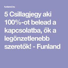 5 Csillagjegy aki 100%-ot belead a kapcsolatba, ők a legönzetlenebb szeretők! - Funland