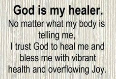 God is my healer and Jesus is my health care provider.