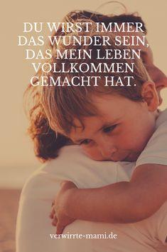 Du wirst immer das Wunder sein, das mein Leben voll kommen gemacht hat #zitate #familie #liebe #wunder