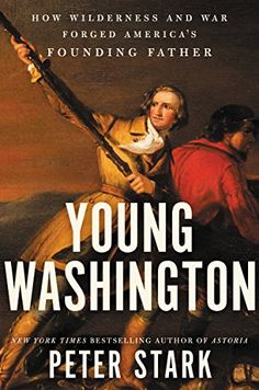 Young Washington: How Wilderness and War Forged America's  founding Father by Peter stark.  Please click on the book jacket to check availability or place a hold @ Otis.  5/1/18