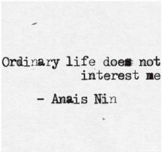 Ordinary life does not interest me.