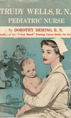 Trudy Wells, R. N.: Pediatric Nurse by Dorothy Deming, R. N. 1957.