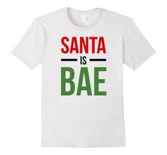 Christmas T-shirt - Santa Is Bae