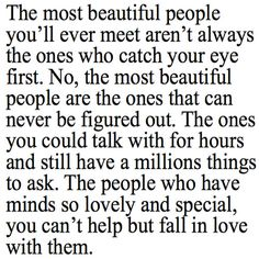 The most beautiful people you'll ever meet aren't always the ones who catch your eye first .......