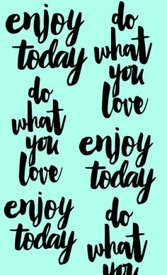 By Letícia Brum Leal  Enjoy  today  Do what you love