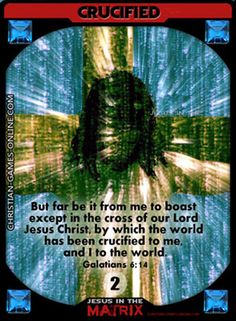 Game Card: CRUCIFIED But far be it from me to boast except in the cross of our Lord Jesus Christ, by which the world has been crucified to me, and I to the world. Galatians Jesus in the Matrix. Christian Posters, Christian Cards, Game Cards, Card Games, Jesus Sacrifice, Galatians 6, Bible Games, Biblical Art, Online Posters