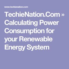 TechieNation.Com » Calculating Power Consumption for your Renewable Energy System