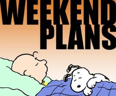 Charlie Brown & Snoopy's weekend plans. Sounds good to me!