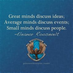 Eleanor Roosevelt quote (and love how they relate that to Ravenclaw)