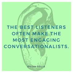 """THE BEST LISTENERS OFTEN MAKE THE MOST ENGAGING CONVERSATIONALISTS."" - BRIAN SOLIS #MotivationalMonday #Quote"