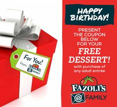 Happy Birthday! Present the coupon below for your FREE DESSERT! with purchase of any entree at Fazoli's.