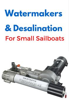 Small sailboats don't have a lot of room for gadgets, especially watermakers & desalination systems. Here are a few that will work.