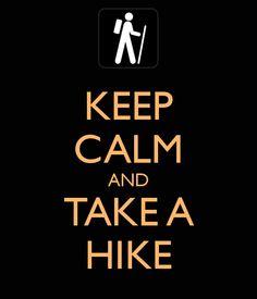 KEEP CALM AND TAKE A HIKE
