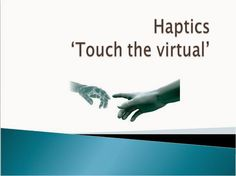 "Presentation At: Haptics ""touch the virtual"""