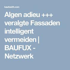 Algen adieu +++ veralgte Fassaden intelligent vermeiden | BAUFUX - Netzwerk
