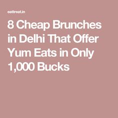 8 Cheap Brunches in Delhi That Offer Yum Eats in Only 1,000 Bucks